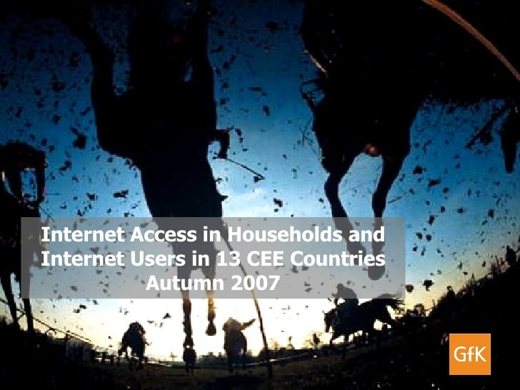 Internet Access in Households and Internet Users in 13 CEE Countries Autumn 2007