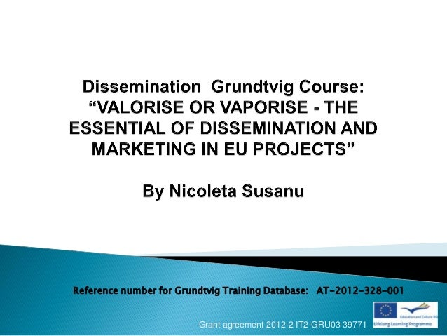 Reference number for Grundtvig Training Database: AT-2012-328-001                        Grant agreement 2012-2-IT2-GRU03-...