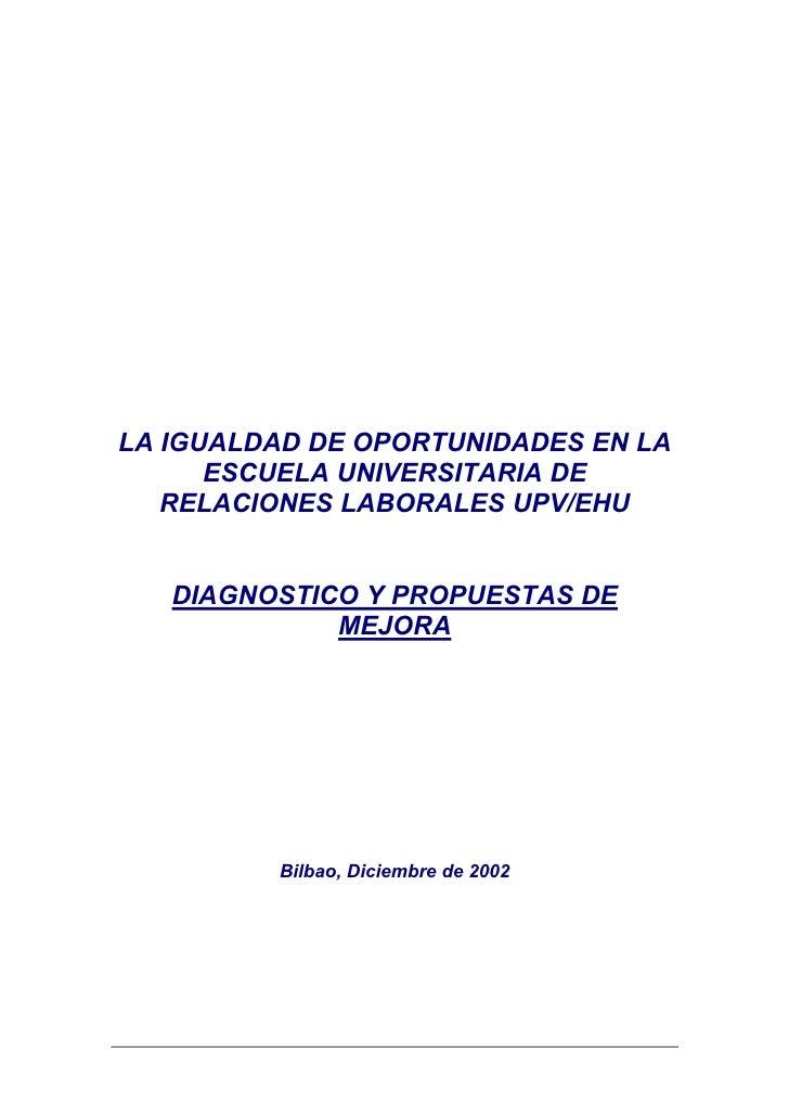 LA IGUALDAD DE OPORTUNIDADES EN LA      ESCUELA UNIVERSITARIA DE   RELACIONES LABORALES UPV/EHU   DIAGNOSTICO Y PROPUESTAS...