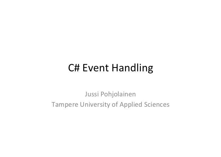 C# Event Handling             Jussi Pohjolainen Tampere University of Applied Sciences