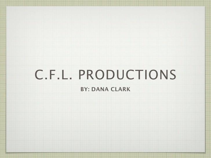 C.F.L. PRODUCTIONS     BY: DANA CLARK