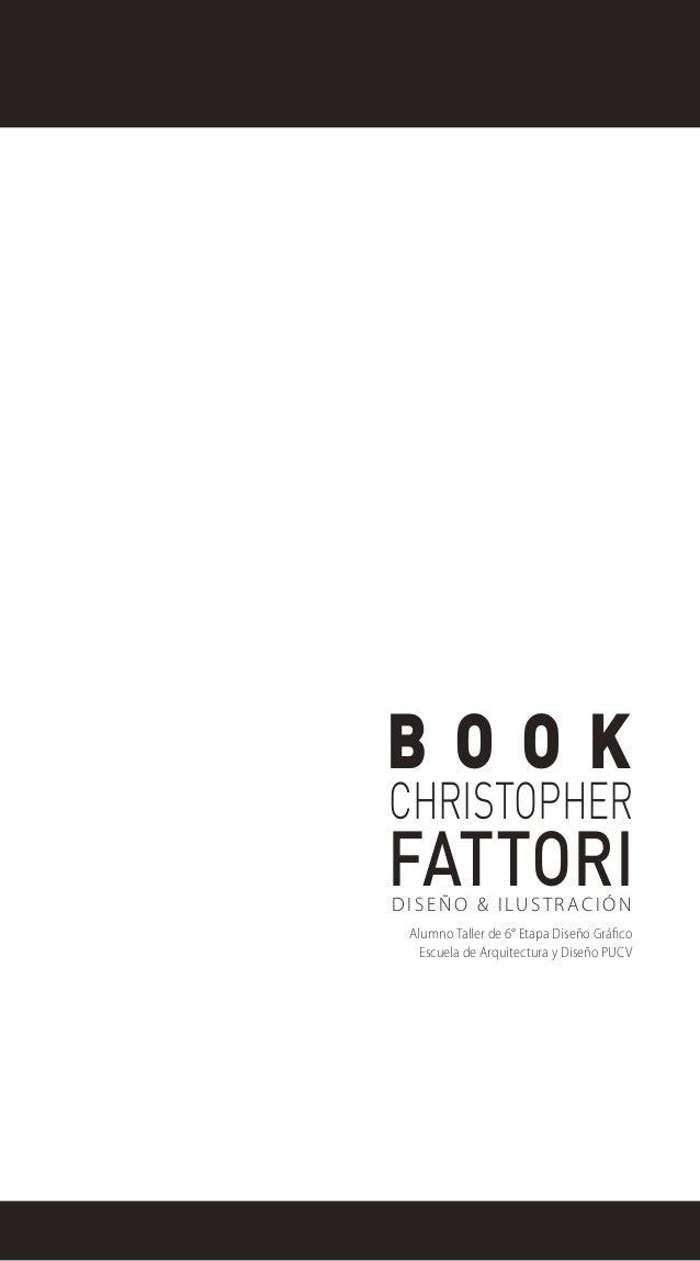 BOOKCHRISTOPHERFATTORID I S E Ñ O & I LU S T R A C I Ó N  Alumno Taller de 6° Etapa Diseño Gráfico   Escuela de Arquitectu...