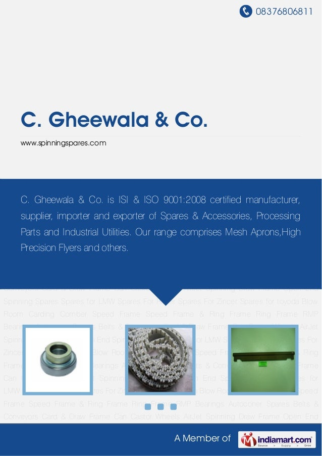 08376806811A Member ofC. Gheewala & Co.www.spinningspares.comBlow Room Carding Comber Speed Frame Speed Frame & Ring Frame...