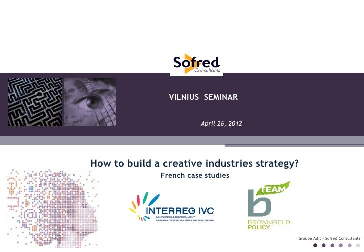 VILNIUS SEMINAR                         April 26, 2012How to build a creative industries strategy?              French cas...