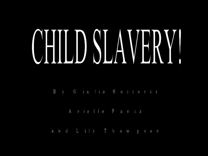 CHILD SLAVERY! By Giulia Soccorsi Arielle Panta and Lily Thompson
