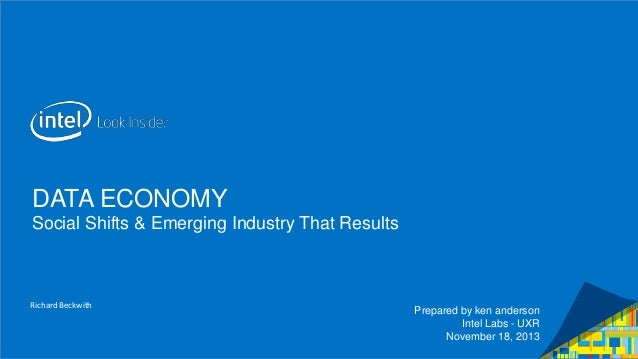 DATA ECONOMY Social Shifts & Emerging Industry That Results  Richard Beckwith  Prepared by ken anderson Intel Labs - UXR N...