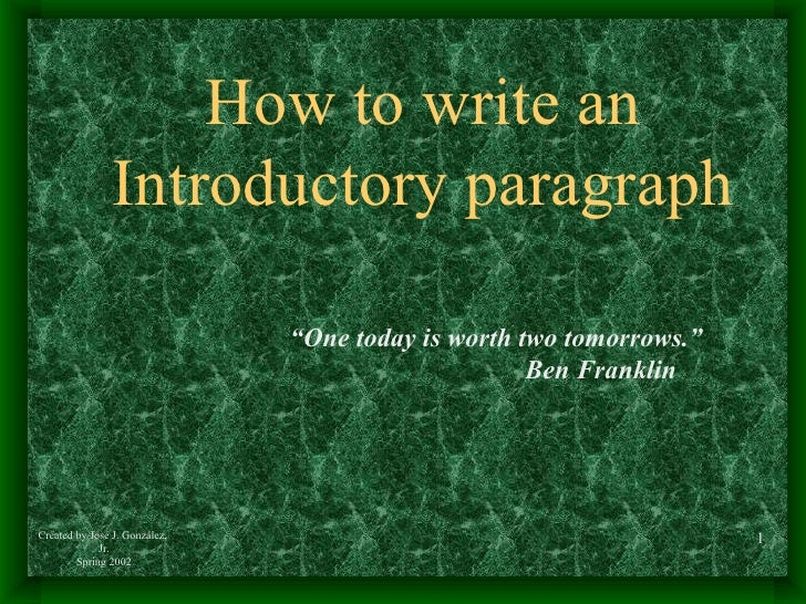"How to write an Introductory paragraph "" One today is worth two tomorrows.""   Ben Franklin"