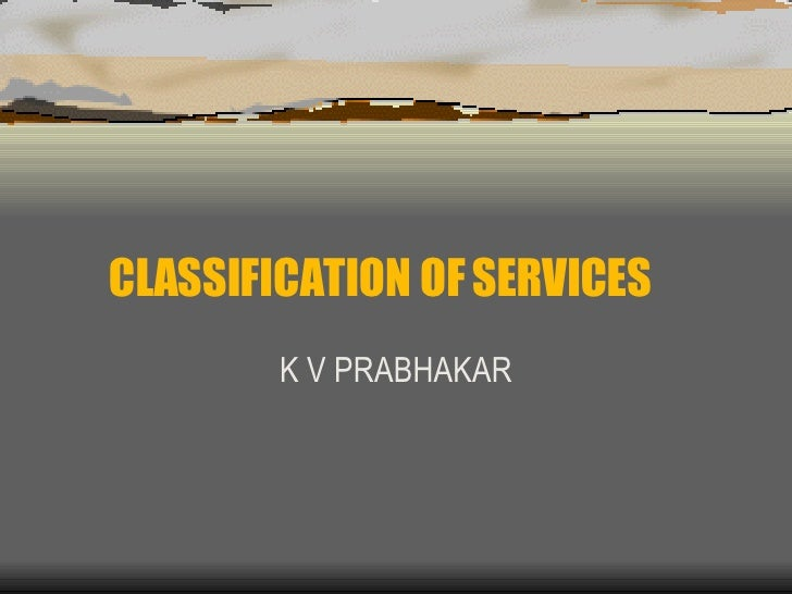 CLASSIFICATION OF SERVICES K V PRABHAKAR