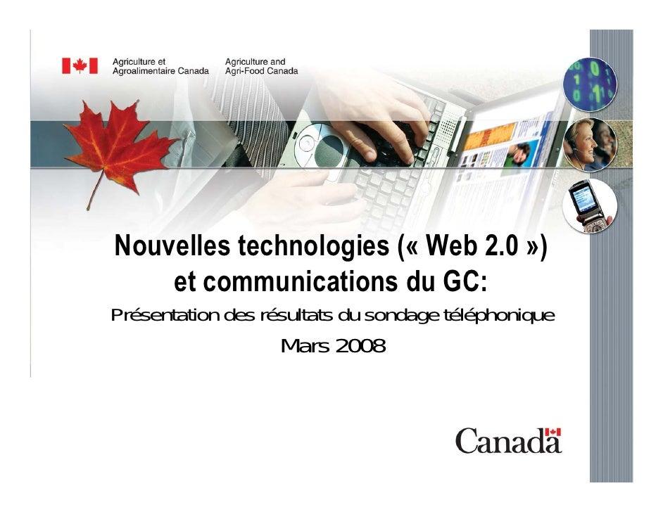 Nouvelles technologies (« Web 2.0 »)     et communications du GC: Présentation des résultats du sondage téléphonique      ...