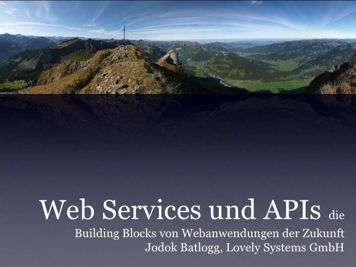 Web Services und APIs die  Building Blocks von Webanwendungen der Zukunft               Jodok Batlogg, Lovely Systems GmbH