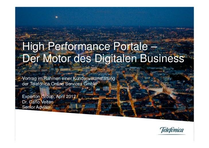 High Performance Portale –Der Motor des Digitalen BusinessVortrag im Rahmen einer Kundenveranstaltungder Telefónica Online...