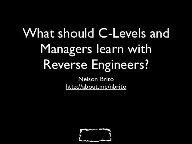 What Should C-Levels and Managers learn with Reverse Engineers