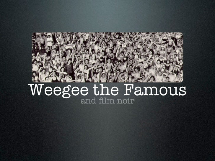 Weegee thenoir     and film             Famous