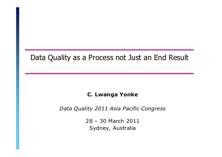 Data Quality as a Process not Just an End Result                                       C. Lwanga Yonke                    ...