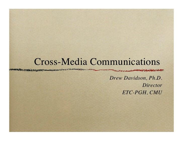 Cross-Media Communications                  Drew Davidson, Ph.D.                              Director                 ...
