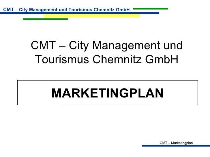 CMT – City Management und Tourismus Chemnitz GmbH MARKETINGPLAN