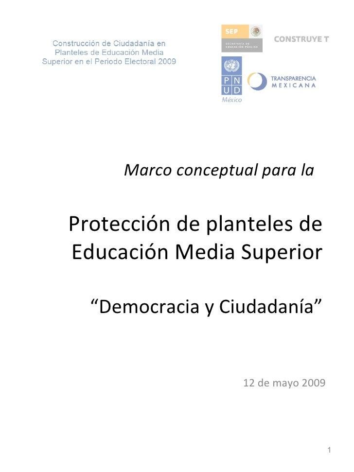 """Marco conceptual para la  Protección de planteles de Educación Media Superior """"Democracia y Ciudadanía"""" 12 de mayo 2009"""