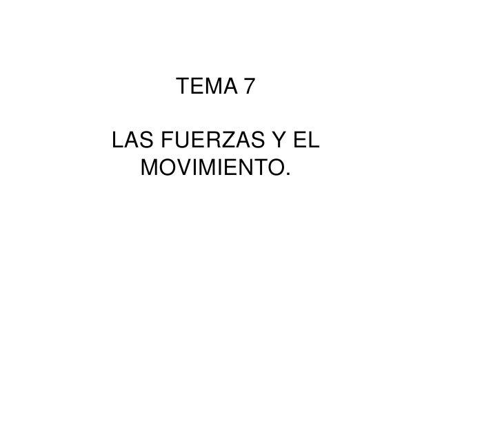 TEMA 7<br />LAS FUERZAS Y EL<br />MOVIMIENTO.<br />