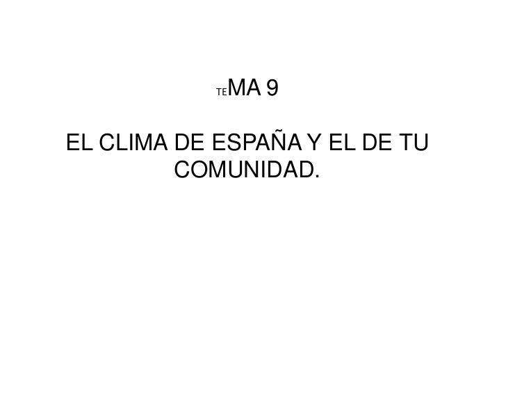 TEMA 9<br />EL CLIMA DE ESPAÑA Y EL DE TU COMUNIDAD.<br />
