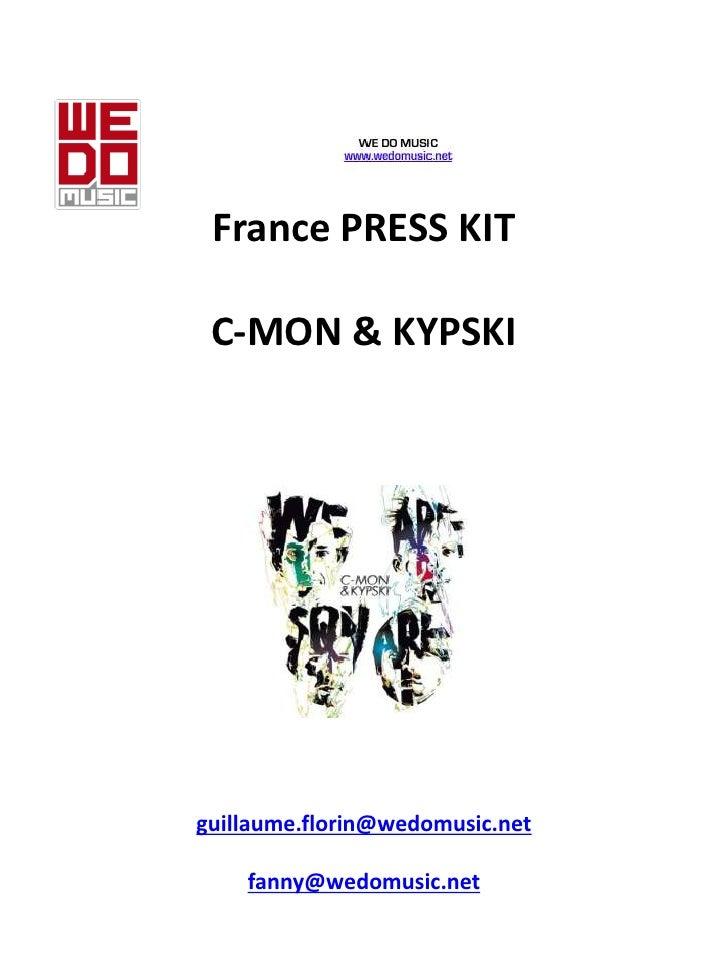 France PRESS KIT   C-MON & KYPSKI     guillaume.florin@wedomusic.net      fanny@wedomusic.net