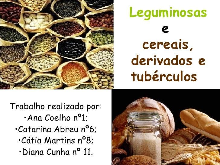 Leguminosas e   cereais, derivados e tubérculos   <ul><li>Trabalho realizado por: </li></ul><ul><li>Ana Coelho nº1; </li><...