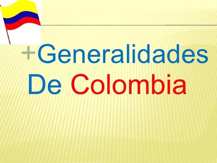 <ul><ul><li>Generalidades  De  Colombia </li></ul></ul>