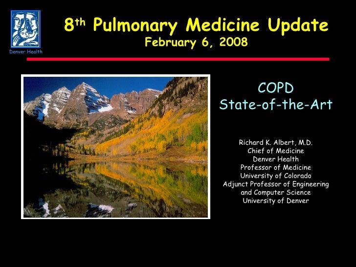 COPD State-of-the-Art Richard K. Albert, M.D. Chief of Medicine Denver Health Professor of Medicine University of Colorado...