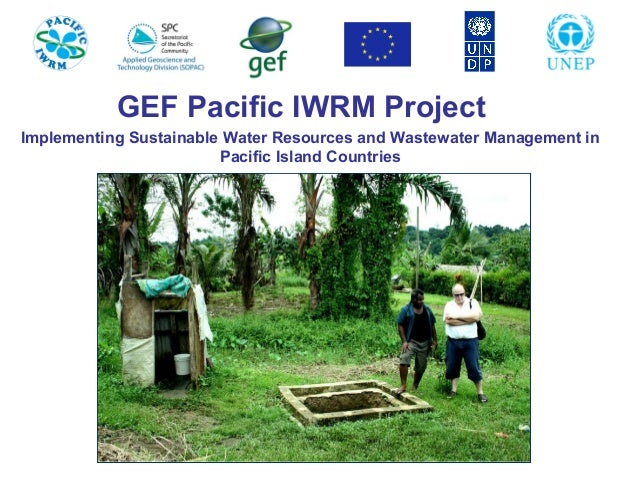 GEF Pacific IWRM Project Implementing Sustainable Water Resources and Wastewater Management in Pacific Island Countries