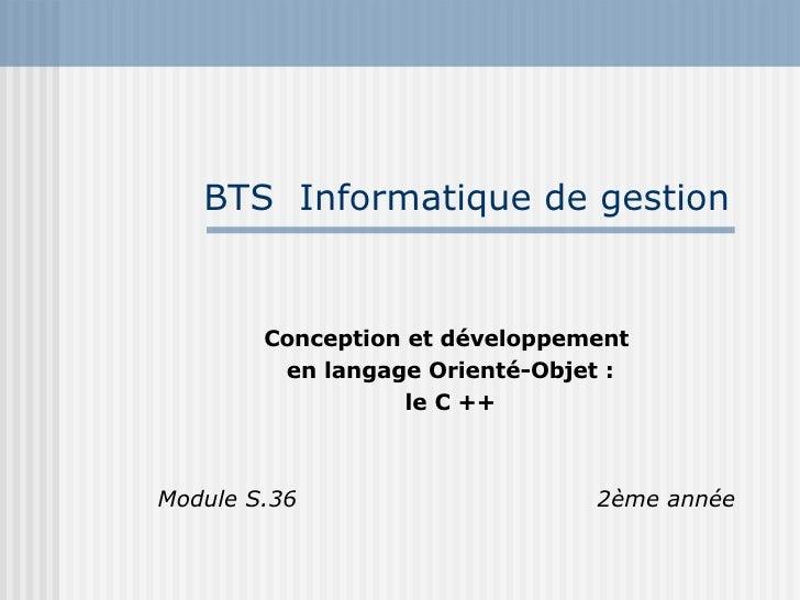 BTS  Informatique de gestion Conception et développement en langage Orienté-Objet : le C ++ Module S.36       2ème année