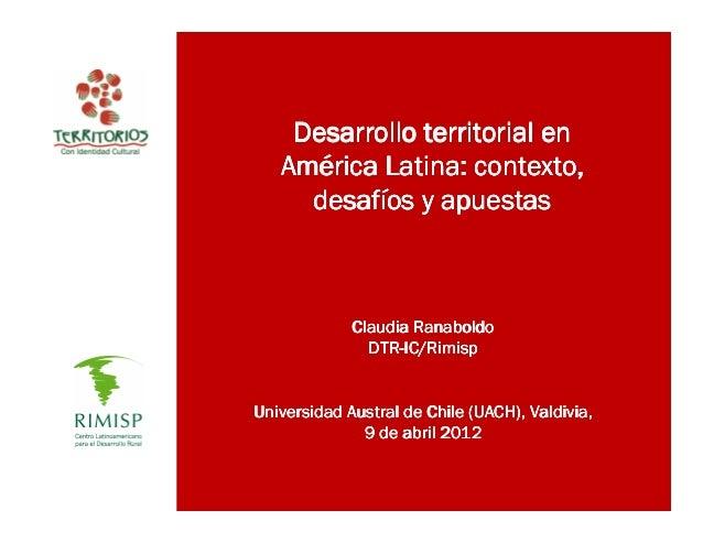 Desarrollo territorial en   Amé   América Latina: contexto,     desafí     desafíos y apuestas             Claudia Ranabol...