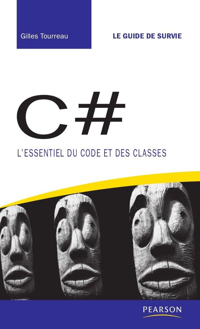 C#LEGUIDEDESURVIE G. Tourreau LE GUIDE DE SURVIE Ce Guide de survie est l'outil indispensable pour programmer efficacement ...