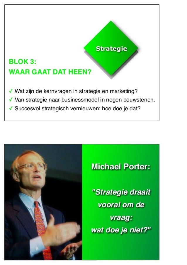 StrategieStrategieBLOK 3:WAAR GAAT DAT HEEN?✓ Wat zijn de kernvragen in strategie en marketing?✓ Van strategie naar busine...