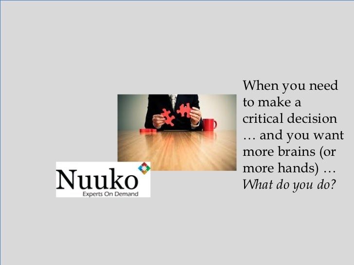 When you need to make a critical decision …   and you want more brains (or more hands) … What do you do?