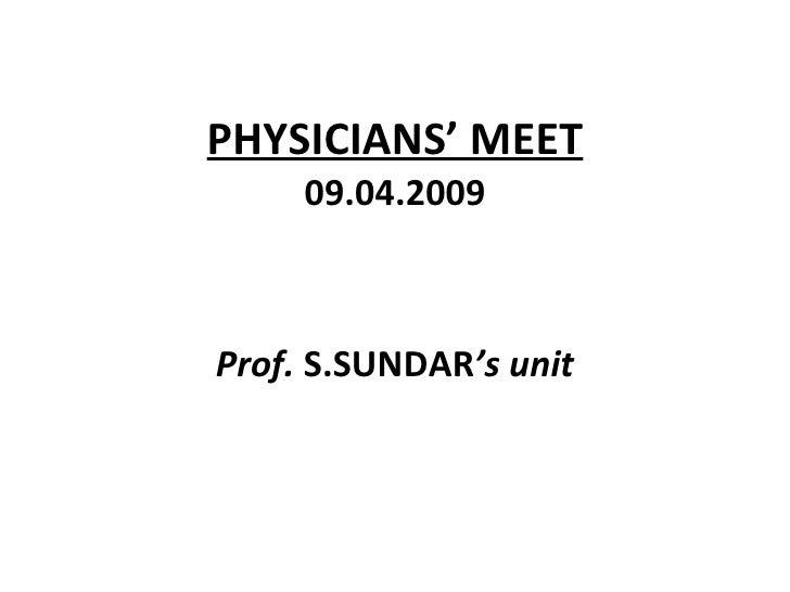 PHYSICIANS' MEET 09.04.2009 Prof.  S.SUNDAR 's unit