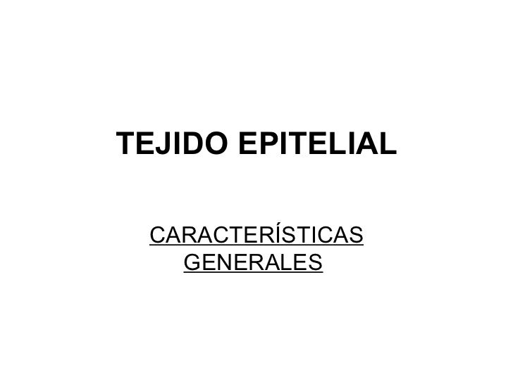 TEJIDO EPITELIAL CARACTERÍSTICAS GENERALES