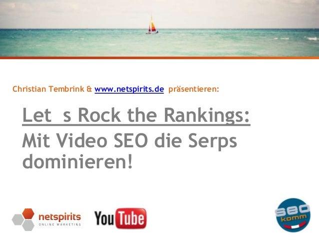 Christian Tembrink & www.netspirits.de präsentieren:  Let s Rock the Rankings: Mit Video SEO die Serps dominieren! Seite 1