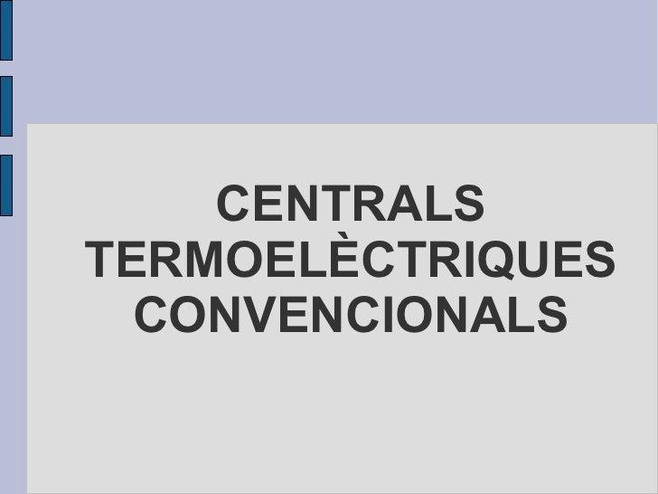 CENTRALS TERMOELÈCTRIQUES CONVENCIONALS