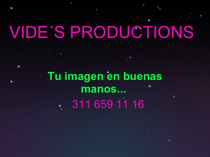 VIDE´S PRODUCTIONS  Tu imagen en buenas manos...  311 659 11 16