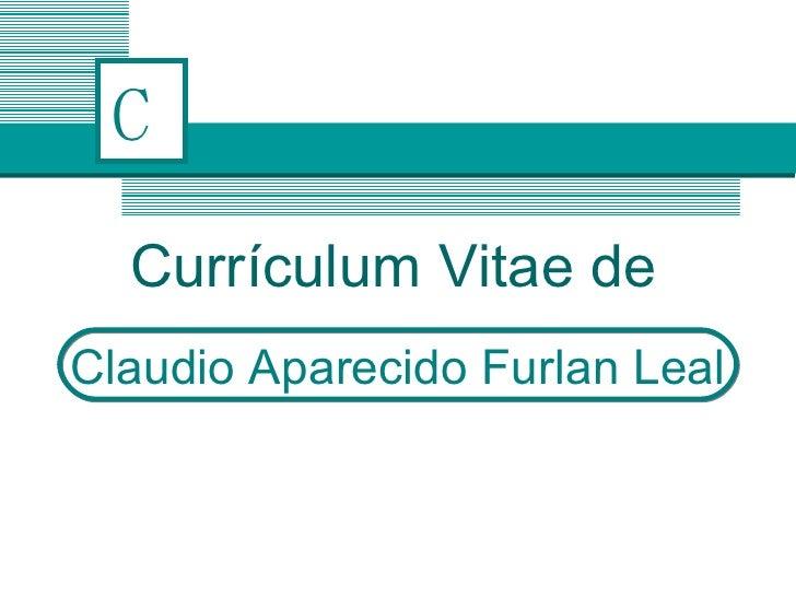 C Claudio Aparecido Furlan Leal Currículum Vitae de