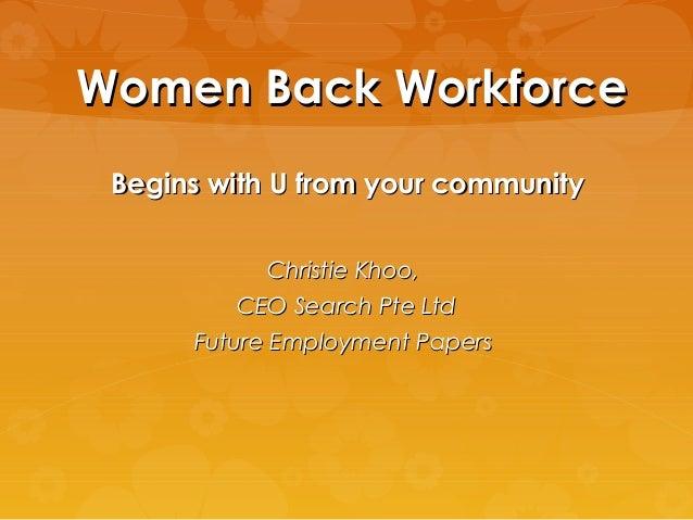 Women Back WorkforceWomen Back WorkforceBegins with U from your communityBegins with U from your communityChristie Khoo,Ch...