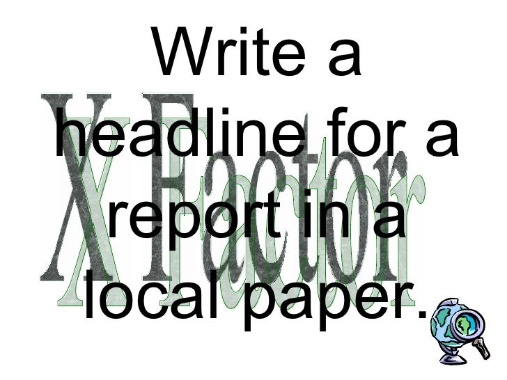 Write a headline for a report in a local paper. X Factor