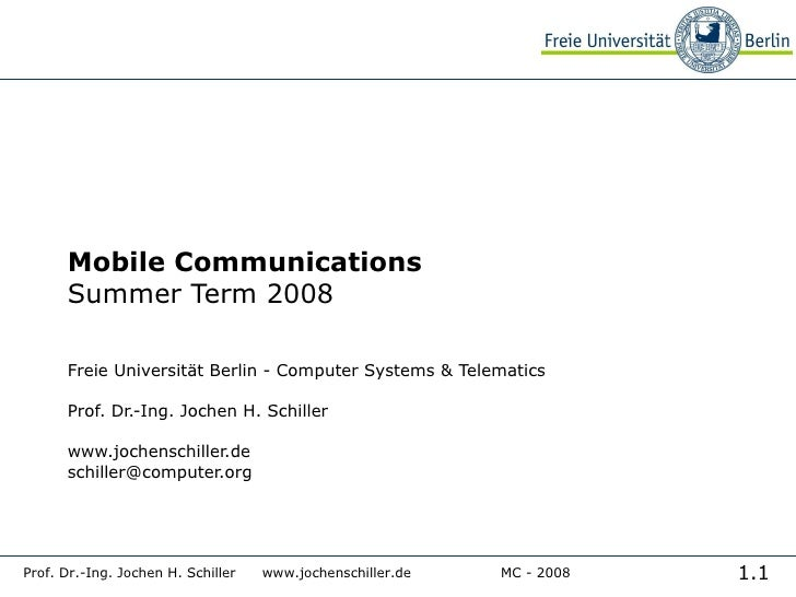 Mobile Communications Summer Term 2008 Freie Universität Berlin - Computer Systems & Telematics Prof. Dr.-Ing. Jochen H. S...