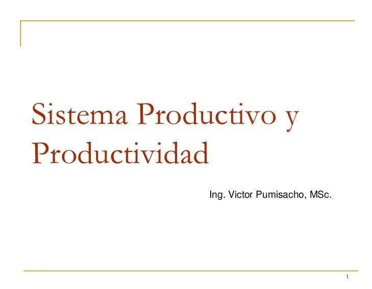 Sistema Productivo yProductividad             Ing. Victor Pumisacho, MSc.                                           1
