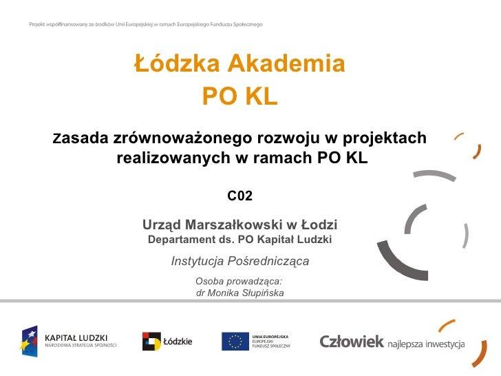Łódzka Akademia                 PO KL Zasada   zrównoważonego rozwoju w projektach          realizowanych w ramach PO KL  ...