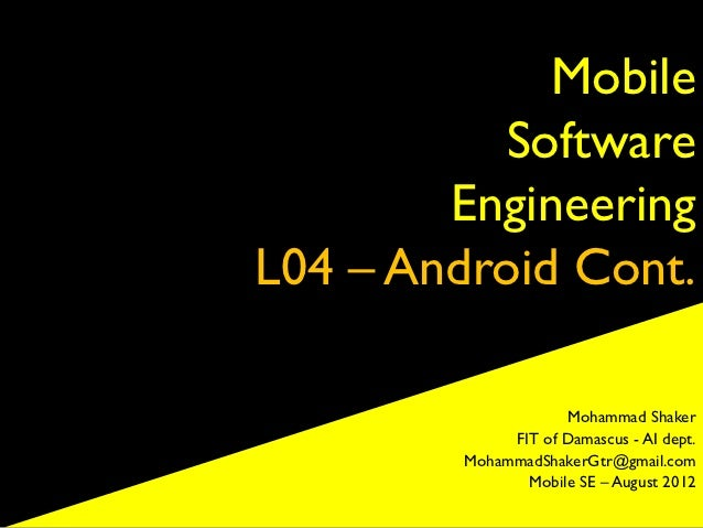 Mobile          Software        EngineeringL04 – Android Cont.                     Mohammad Shaker              FIT of Dam...