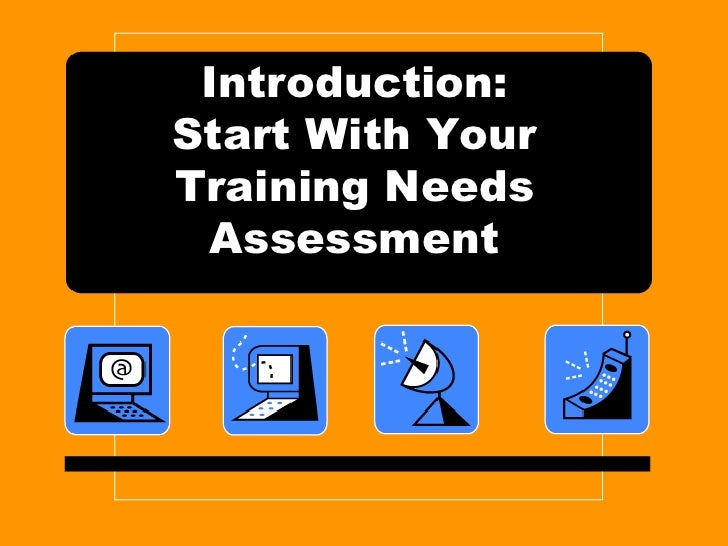 Introduction:Start With Your Training Needs Assessment<br />