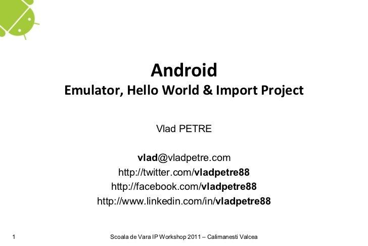 Android    Emulator, Hello World & Import Project                           Vlad PETRE                    vlad@vladpetre.c...