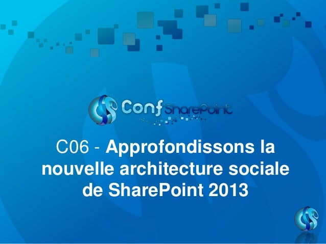 C06 - Approfondissons lanouvelle architecture socialede SharePoint 2013