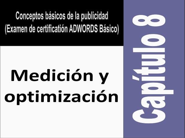 Examen de certificacion de ADWORDS: C08-2 medición y optimización