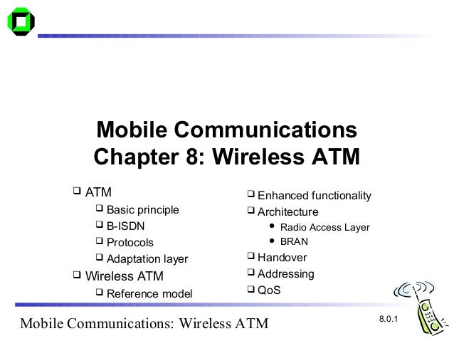 Mobile Communications            Chapter 8: Wireless ATM          ATM                     Enhanced functionality        ...